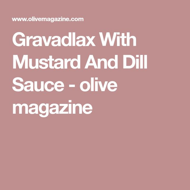 Gravadlax With Mustard And Dill Sauce - olive magazine