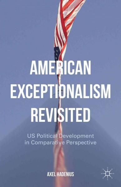 American Exceptionalism Revisited: US Political Development in Comparative Perspective