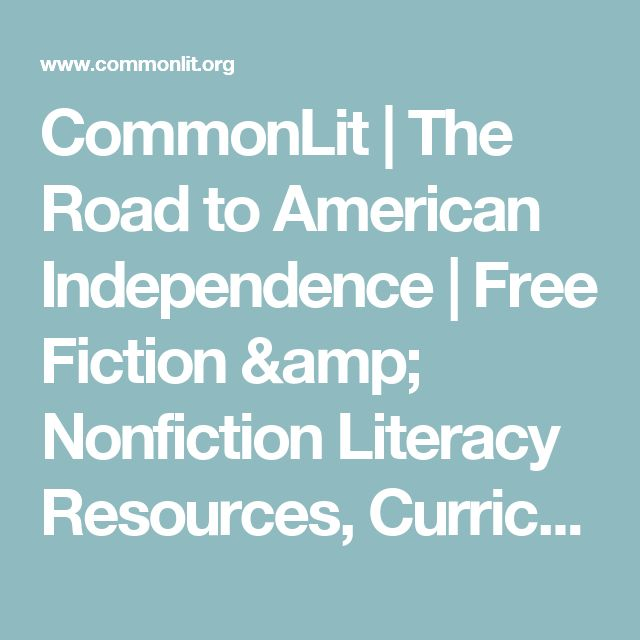 CommonLit | The Road to American Independence     |     Free Fiction & Nonfiction Literacy Resources, Curriculum, & Assessment Materials for Middle &     High School English Language Arts