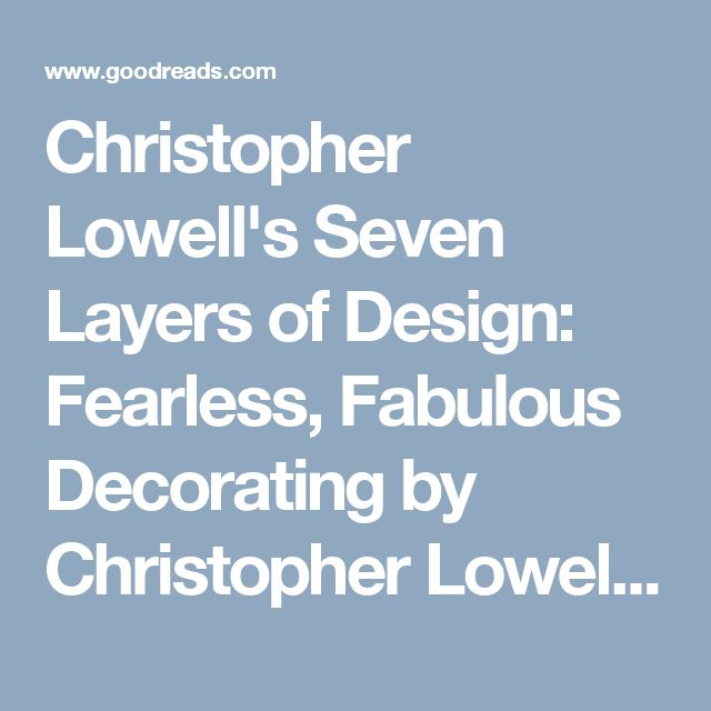 Christopher Lowell's Seven Layers of Design: Fearless, Fabulous Decorating by Christopher Lowell — Reviews, Discussion, Bookclubs, Lists | Goodreads