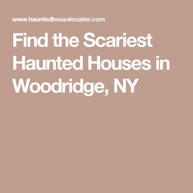 Find the Scariest Haunted Houses in Woodridge, NY