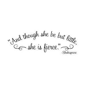 though she be little she is fierce tattoos - Google Search  I want a decal of this for Rhiannon's room. My strong, brilliant girl...