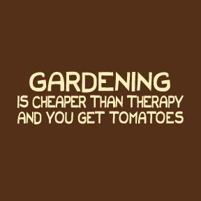 gardening is cheaper than therapy ;0