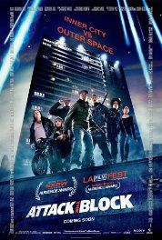 Attack the Block (2011) Poster  Attack the Block follows an unlucky young woman and and a gang of tough inner-city kids who make an unlikely alliance to try to defend their turf against an invasion of savage alien creatures, turning a South London apartment complex into a war-zone.