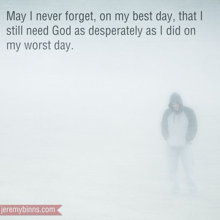 """May I never forget that on my best day I still need God as desperately as I did on my worst day."" Photographic Illustration and quote by Jeremy Binns"