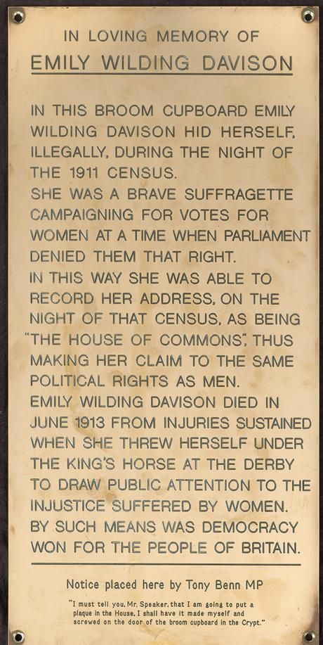 Tony Benn, who made this memorial to suffragette Emily Davison in a House of Commons broom cupboard...