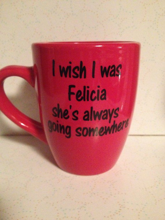 Bye felicia,I wish I was felicia, funny coffee cups,popular coffee mug,friday ice cube, popular quotes,nwa, funny mugs, generation x