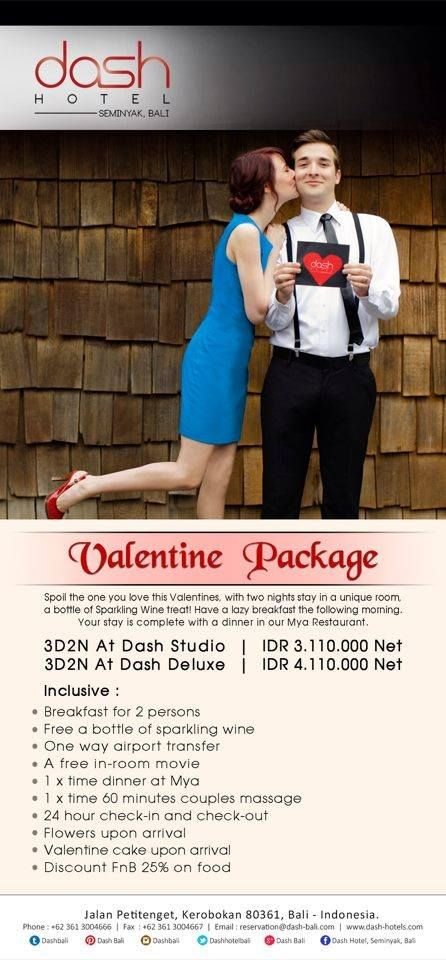 Spread love everywhere you go... First of all in your own home. Give love to your children, to a wife or husband, to a next door neighbor. We give you a valentines Package to remember...! 3D2N at Dash Studio IDR. 3.110.000 Net 3D2N at Dash Deluxe IDR. 4.110.000 Net and for more information please contact +62361 3004666 or find our website www.dash-hotels.com