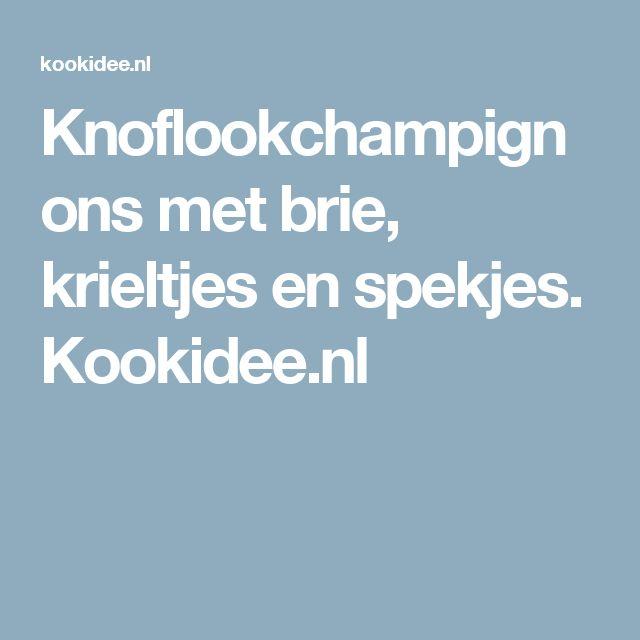 Knoflookchampignons met brie, krieltjes en spekjes. Kookidee.nl