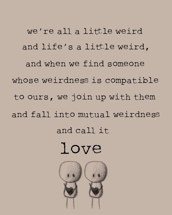 we're all a little weird.