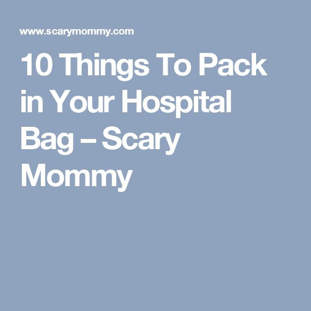 10 Things To Pack in Your Hospital Bag – Scary Mommy