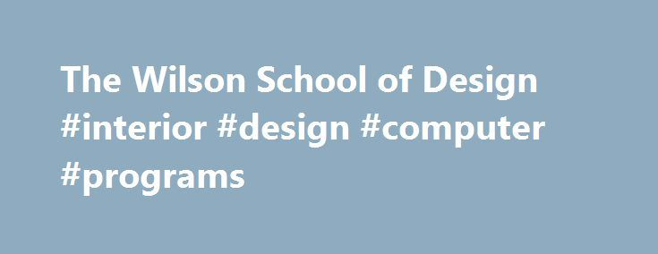 The Wilson School of Design #interior #design #computer #programs http://design.nef2.com/the-wilson-school-of-design-interior-design-computer-programs/  #interior design school vancouver # The Wilson School of Design Welcome to Kwantlen s School of Design. We re exceptionally proud of our unique, highly respected programs. As a graduate, you ll be ready to meet your personal and professional goals in the fields of fashion design, fashion marketing, graphic design, interior design, or to…