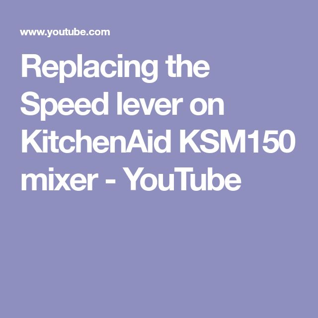 Replacing the Speed lever on KitchenAid KSM150 mixer - YouTube
