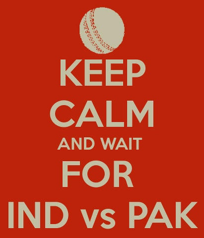 Keep calm & wait for India vs. Pakistan cricket match.