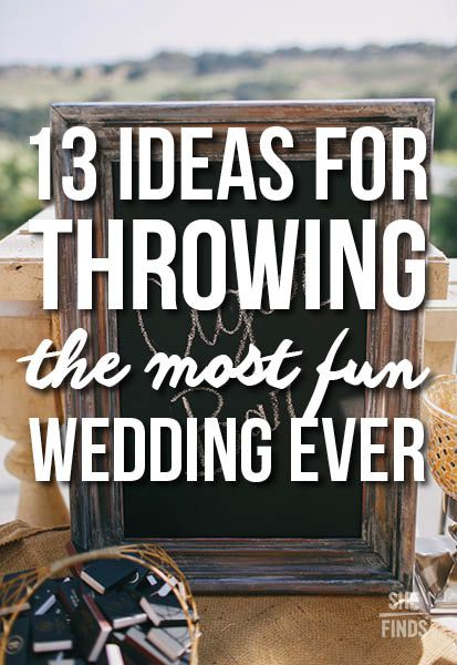 13 ideas for throwing a really FUN wedding