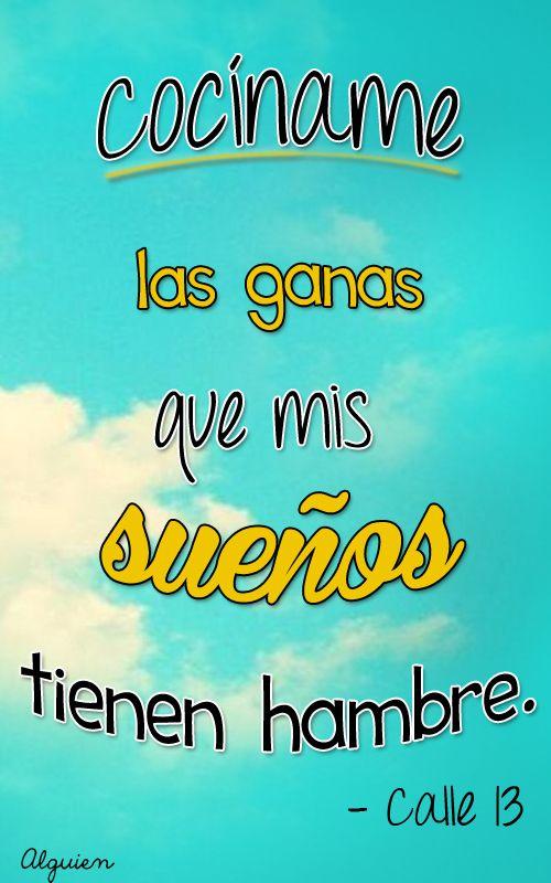 """""""Cociname las ganas que mis sueños tienen hambre"""" (Me vieron cruzar - Calle 13)"""