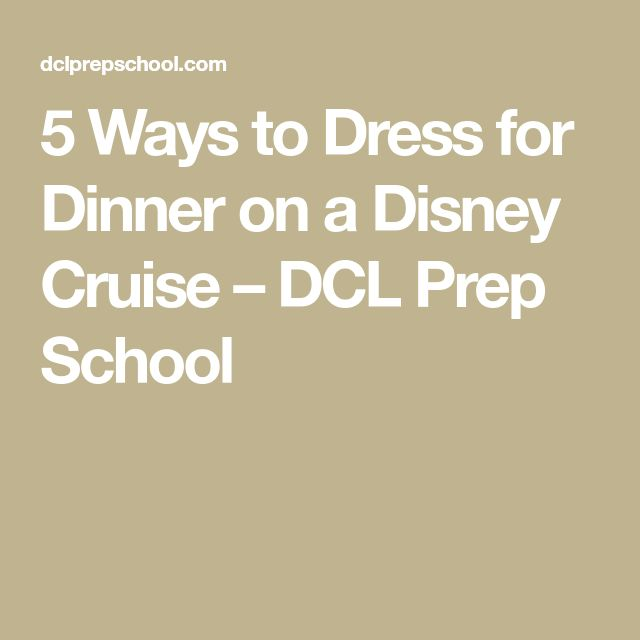 5 Ways to Dress for Dinner on a Disney Cruise – DCL Prep School