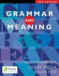 Grammar and Meaning New Edition by Sally Humphrey, Louise Droga, Susan Feez