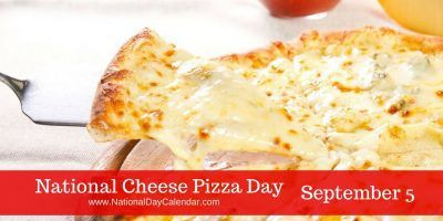 National Cheese Pizza Day September 5