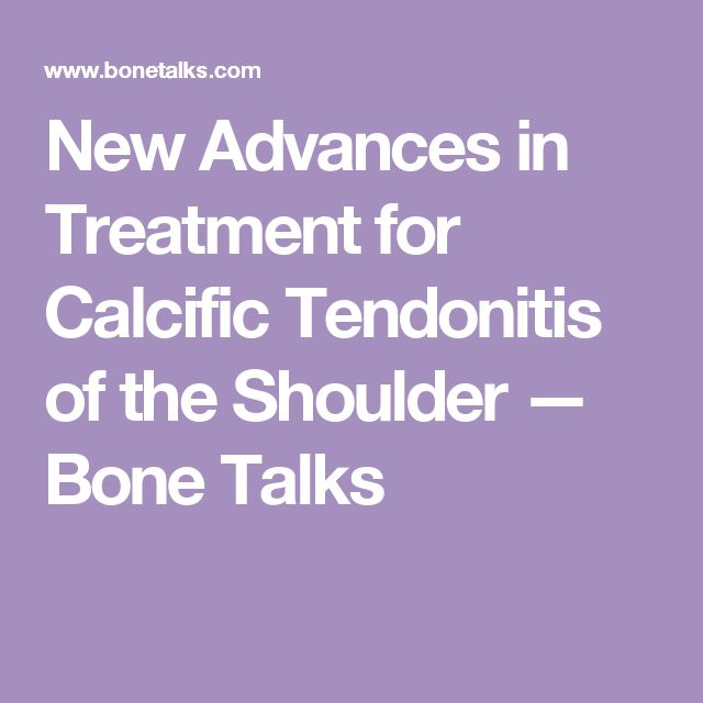 New Advances in Treatment for Calcific Tendonitis of the Shoulder — Bone Talks