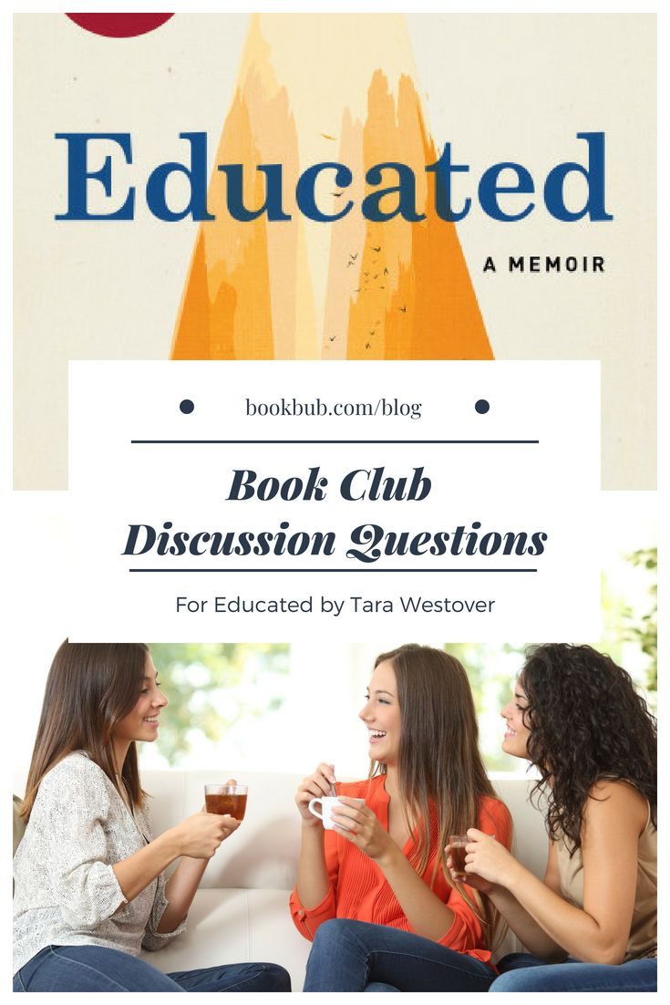 Tara Westover S Educated Is A Great Book Club Book Idea To Inspire Discussion Use These Questions As A Guide Book Club Questions Book Club Book Club Books