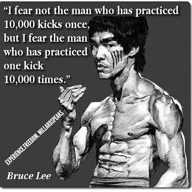 I Fear Not The Man Who Has Practised 10 000 Kicks Once But I Fear The Man Who Has Practised One Kick 10 000 Times Bruce Lee Bruce Lee Quotes Bruce Lee Workout