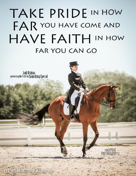Take Pride in how far you have come and have faith in how far you can go. #dressage #horse #believe http://stylemyride.net /SMRequestrian/