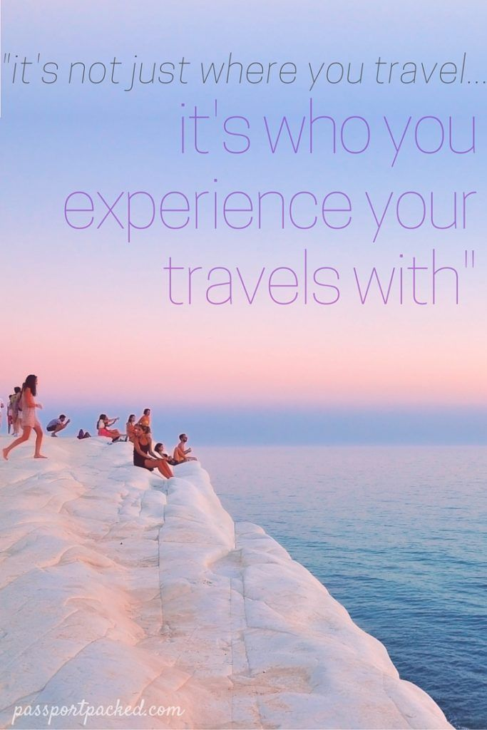 Its Not Just Where You Travel Who With That Makes The Experience