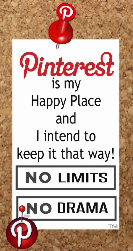 Pinterest is my Happy Place and I intend to keep it that way... No pin limits, No drama, Happy Pinning <3 Tam <3