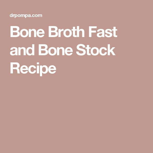 Bone Broth Fast and Bone Stock Recipe