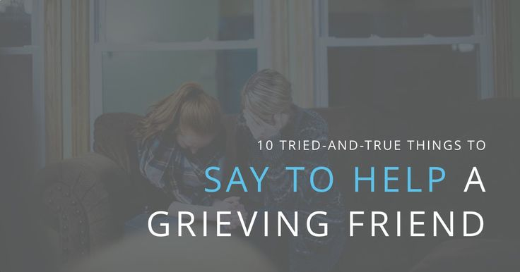 Memorates - 10 Tried-and-True Things to Say to Help a Grieving Friend