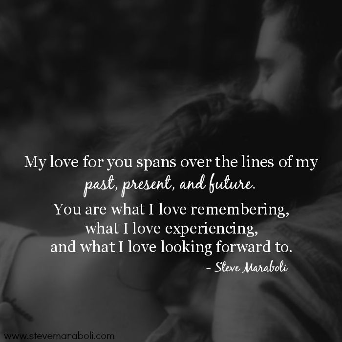 """My love for you spans over the lines of my past, present, and future. You are what I love remembering, what I love experiencing, and what I love looking forward to."" - Steve Maraboli #quote #kisses4us"