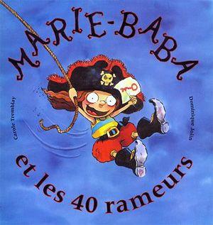 MARIE-BABA ET LES 40 RAMEURS - Carole Tremblay, illustré par Dominique Jolin, Dominique et cie (album)