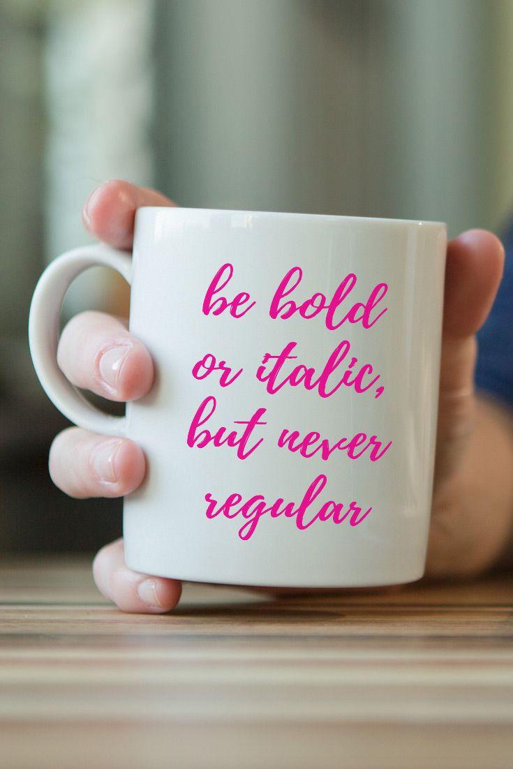 Be Bold or Italic, but Never Regular Funny Coffee Mug