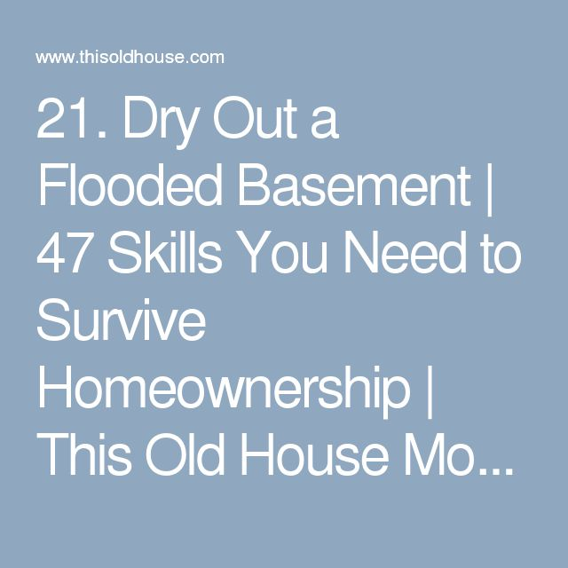 21. Dry Out a Flooded Basement | 47 Skills You Need to Survive Homeownership | This Old House Mobile