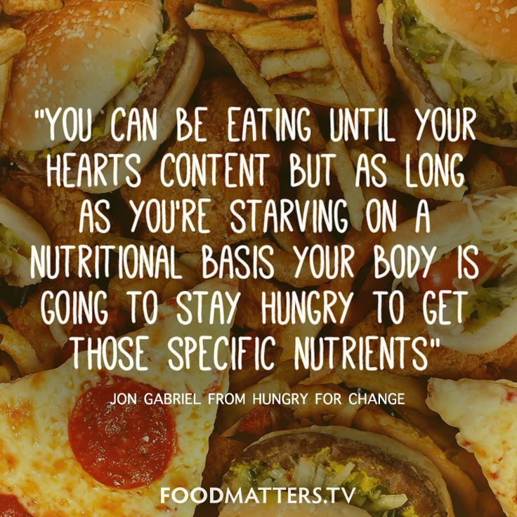 """You can be eating until your hearts content, but as long as you're starving on a nutritional basis your body is going to stay hungry to get those specific nutrients"" - Jon Gabriel from Hungry For Change"