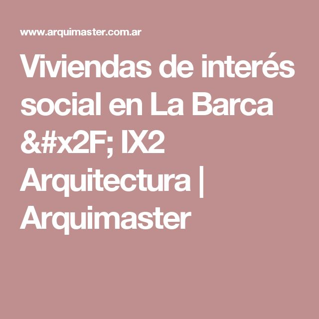 Viviendas de interés social en La Barca / IX2 Arquitectura | Arquimaster