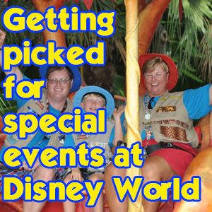 Getting chosen for special events at Disney World