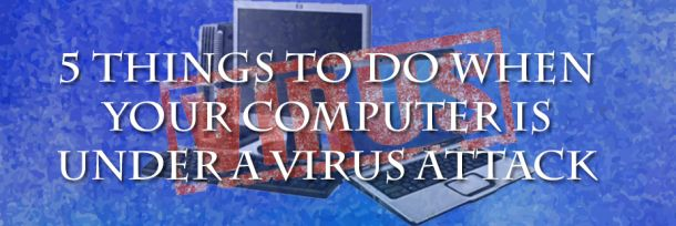 5 Things to do when your computer is under a virus attack | Tarun Dham