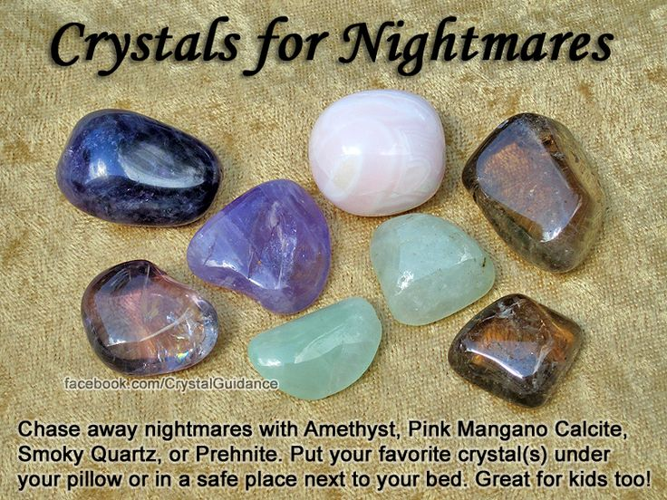 Crystals for Nightmares — Chase away nightmares with Amethyst, Pink Mangano Calcite, Smoky Quartz, or Prehnite. Put your favorite crystal(s) under your pillow or in a safe place next to your bed. Great for kids too!