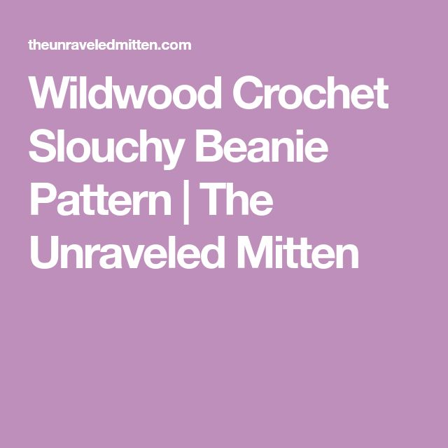 Wildwood Crochet Slouchy Beanie Pattern | The Unraveled Mitten