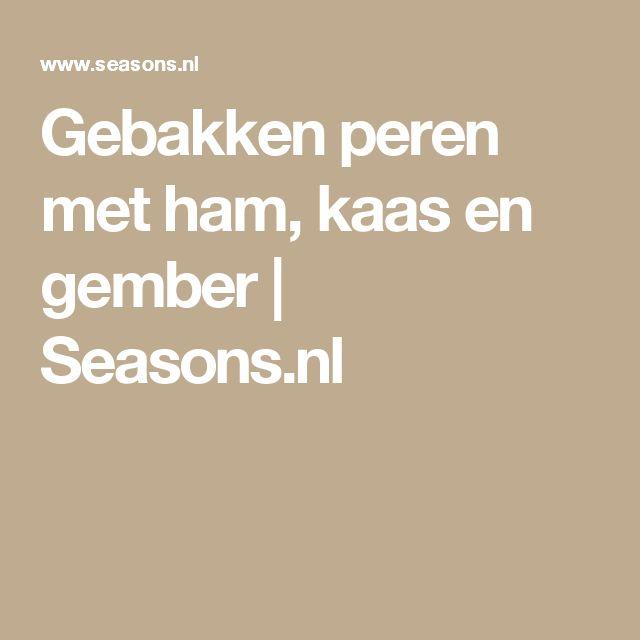 Gebakken peren met ham, kaas en gember | Seasons.nl