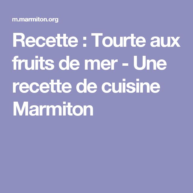 Recette : Tourte aux fruits de mer  - Une recette de cuisine Marmiton