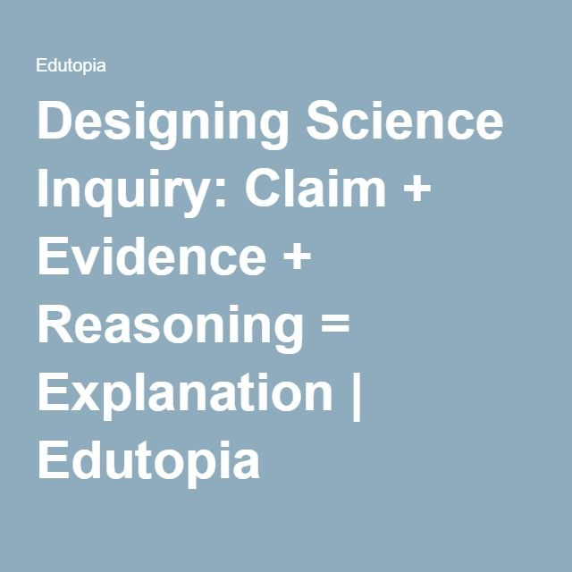 Designing Science Inquiry: Claim + Evidence + Reasoning = Explanation | Edutopia