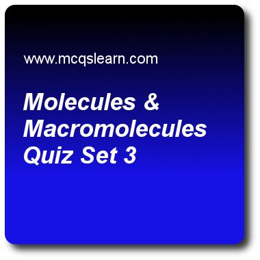 Molecules & Macromolecules Quizzes: O level chemistry Quiz 3 Questions and Answers - Practice chemistry quizzes based questions and answers to study molecules & macromolecules quiz with answers. Practice MCQs to test learning on molecules and macromolecules, chemical symbols, ions and ionic bonds, relative molecular mass, evaporation quizzes. Online molecules & macromolecules worksheets has study guide as melting point of silica (sio2) is, answer key with answers as 1650 °c, 1660 °c, 1700..