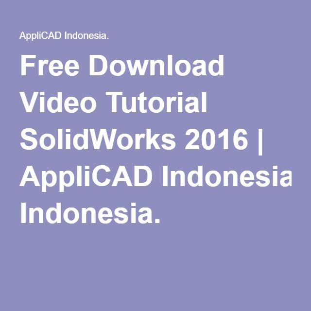 Free Download Video Tutorial SolidWorks 2016 | AppliCAD Indonesia.