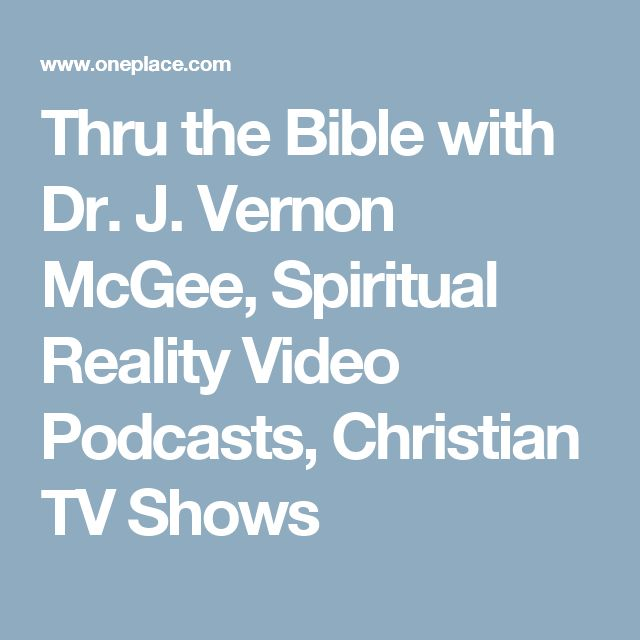 Thru the Bible with Dr. J. Vernon McGee, Spiritual Reality Video Podcasts, Christian TV Shows