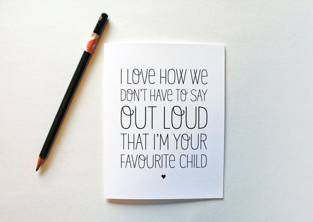 I love how we don't have to say out loud that I'm your favourite child. 21 Hilarious Gift Card Ideas