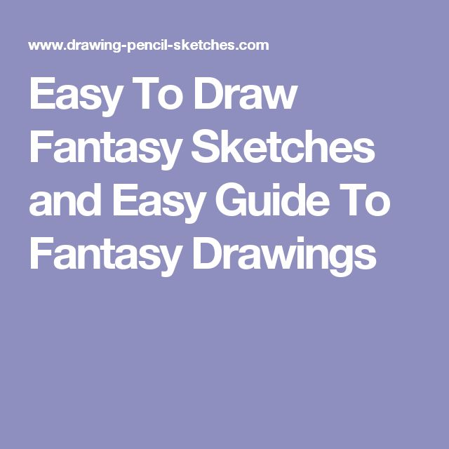 Easy To Draw Fantasy Sketches and Easy Guide To Fantasy Drawings