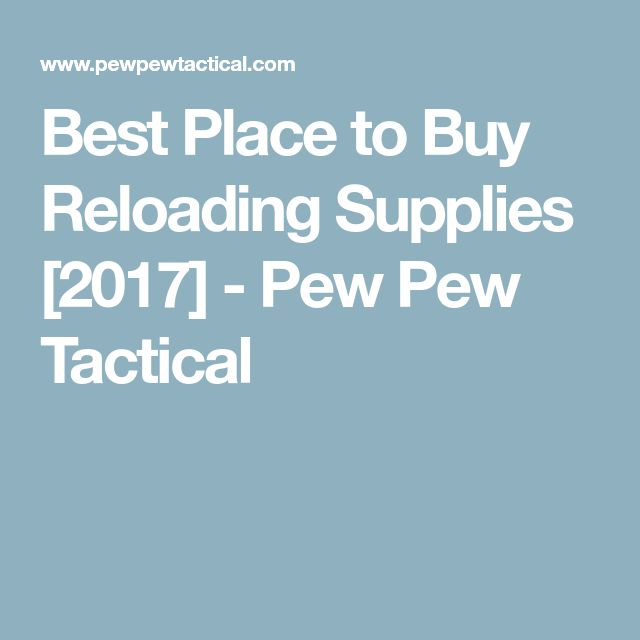 Best Place to Buy Reloading Supplies [2017] - Pew Pew Tactical